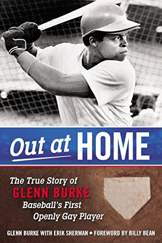 Out at Home: The True Story of Glenn Burke, Baseball's First Openly Gay Player Glenn Burke