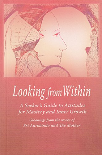 Looking from within: Seekers Guide to Attitudes for Mastery and Inner Growth: 1