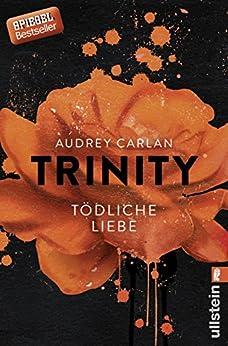 Trinity - Tödliche Liebe (Die Trinity-Serie 3) von [Carlan, Audrey]