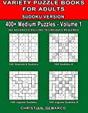 Variety Puzzle Books for Adults 400+ Medium Sudoku Puzzles Volume 1: 400+ Medium Sudoku Puzzles for Adults (NO Advanced Solving Techniques Required) (400+ Medium Assorted Sudoku Puzzles)