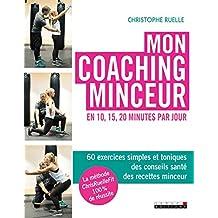 Mon coaching minceur en 10, 15, 20 minutes par jour: 60 exercices simples et toniques, des conseils santé, des recettes minceur...