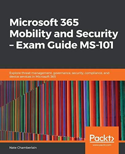 Microsoft 365 Mobility and Security - Exam Guide MS-101: Explore threat management, governance, security, compliance, and device services in Microsoft 365