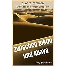 Zwischen Bikini und Abaya: 3 Jahre im Oman - Erlebnisse einer jungen Europäerin