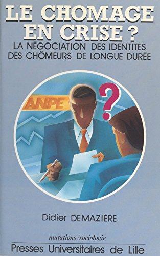 Le chômage en crise ? La négociation des identités des chômeurs de longue durée (Sociologie) par Didier Demazière