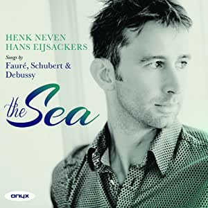 The Sea: Songs by Debussy, Fauré & Schubert - Henk Neven
