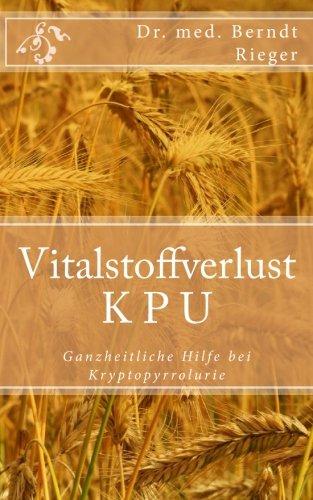 Vitalstoffverlust KPU. Ganzheitliche Hilfe bei Kryptopyrrolurie - Dr. Weizengras