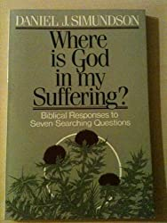 Where is God in My Suffering?: Biblical Responses to Seven Searching Questions
