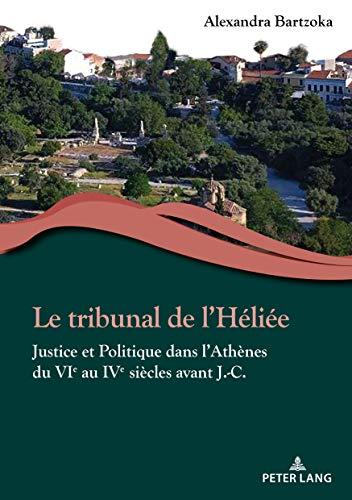 Le tribunal de lHéliée: Justice et Politique dans lAthènes du VIe au IVe siècles avant J.-C.