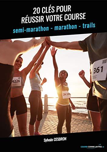 20 clés pour réussir votre course: semi marathon - marathon - trail par Sylvain CESBRON