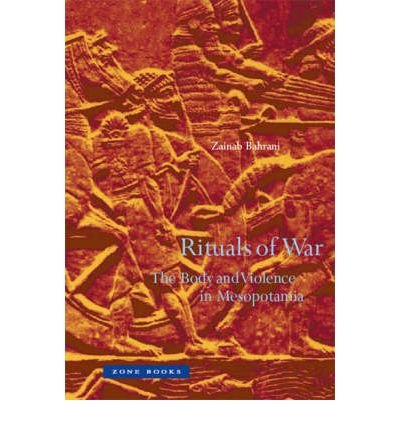 [(Rituals of War: The Body and Violence in Mesopotamia)] [Author: Zainab Bahrani] published on (June, 2008)