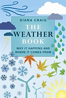 The Weather Book: Why It Happens And Where It Comes From par [Craig, Diana]