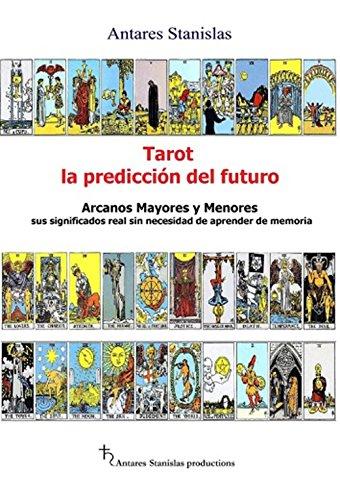 Tarot, la predicción del futuro: Arcanos mayores y menores sus significados real sin necesidad de aprender de memoria por Giampiero Tirelli