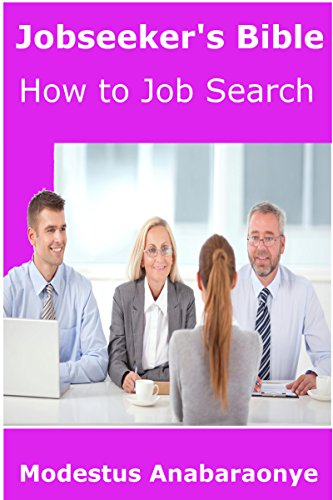 Jobseeker's Bible: How to Job Search and land your dream job.