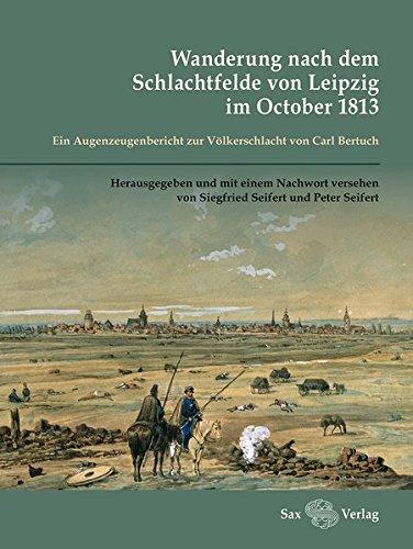 Wanderung nach dem Schlachtfelde von Leipzig im October 1813: Ein Augenzeugenbericht zur Völkerschlacht von Carl Bertuch