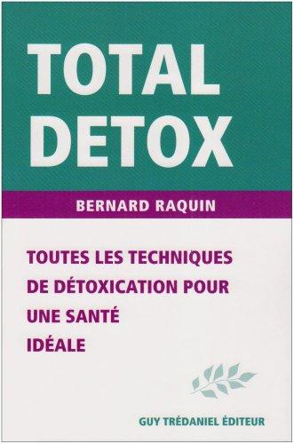 Total Detox : Toutes les techniques de détoxication pour une santé parfaite sans excès de poids