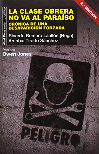 La clase obrera no va al paraíso: Crónica de una desaparición forzada. Prólogo de Owen Jones (Pensamiento crítico) por Ricardo Romero Laullón (Nega)