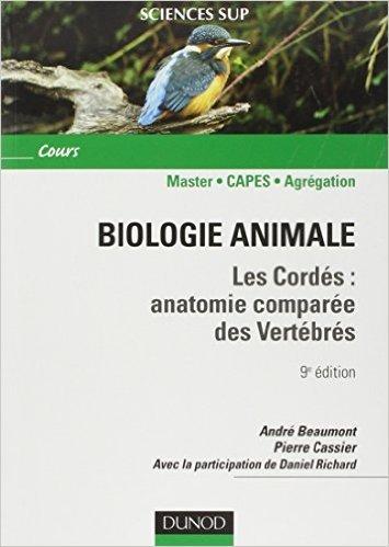 Biologie animale : Les cordés : anatomie comparée des vertébrés de André Beaumont,Pierre Cassier,Daniel Richard ( 1 juillet 2009 )