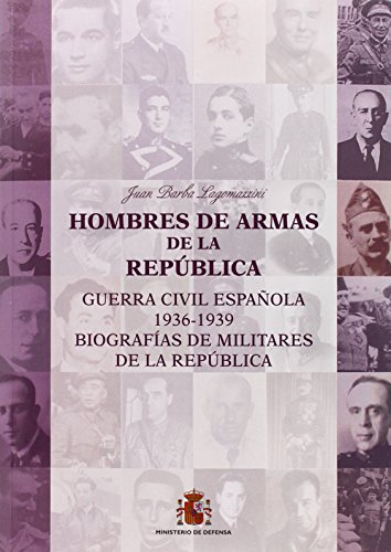 Hombres de armas de la República (Guerra Civil Española 1936-1939. Biografias de militares de la República)