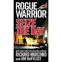 Rogue Warrior: Seize the Day by Richard Marcinko (2010-11-30)