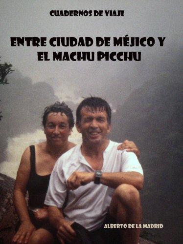 Cuadernos de viaje. Entre Ciudad de Méjico y el Machu Picchu por Alberto de la Madrid