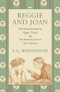 Reggie and Joan: The Misadventures of Reggie Pepper & The Sporting Life of Joan Romney par  P. G. Wodehouse