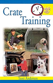 Quick & Easy Crate Training by [Anderson, Teoti]
