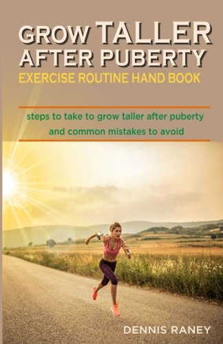Grow taller after puberty exercise routine hand book: Steps to take to grow  taller after puberty and common mistakes to avoid