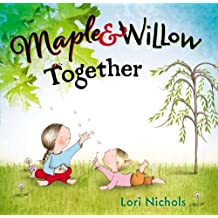 Maple & Willow Together by Lori Nichols (2014-11-04)