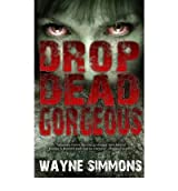 Drop Dead Gorgeous by Simmons, Wayne ( AUTHOR ) Feb-02-2011 Paperback