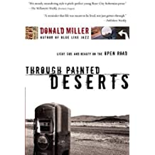 Through Painted Deserts: Light, God, and Beauty on the Open Road by Donald Miller (2005-08-14)