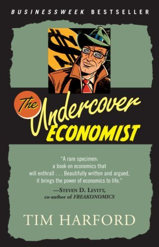 The Undercover Economist: Exposing Why the Rich are Rich, the Poor are Poor--and Why You Can Never Buy a Decent Used Car! by Tim Harford (January 30,2007)