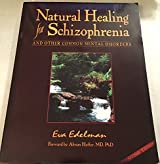 Natural Healing for Schizophrenia & Other Common Mental Disorders: And Other Common Mental Disorders