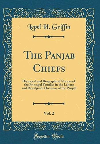 The Panjab Chiefs, Vol. 2: Historical and Biographical Notices of the Principal Families in the Lahore and Rawalpindi Divisions of the Panjab (Classic Reprint) por Lepel H. Griffin