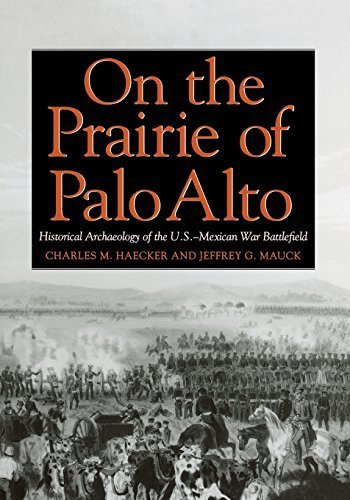 On the Prairie of Palo Alto: Historical Archaeology of the U.S.??????Mexican War Battlefield (Williams-Ford Texas A&M University Military History Series) by Charles M. Haecker (2009-08-17)