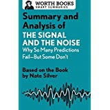 Summary and Analysis of The Signal and the Noise: Why So Many Predictions Fail—but Some Don't: Based on the Book by Nate Silver (English Edition)