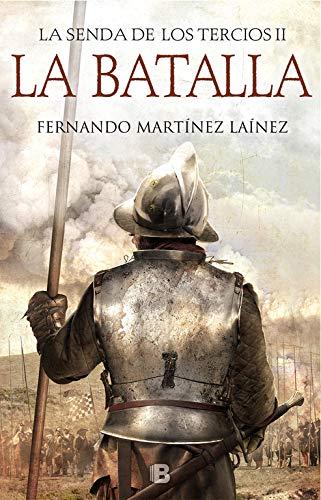 La Batalla (La senda de los Tercios 2) (Histórica)