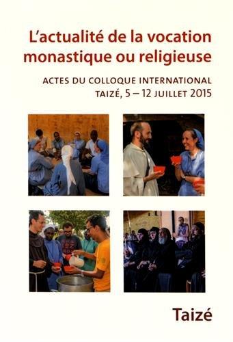 L'actualité de la vocation monastique ou religieuse : Actes du colloque international Taizé, 5-12 juillet 2015