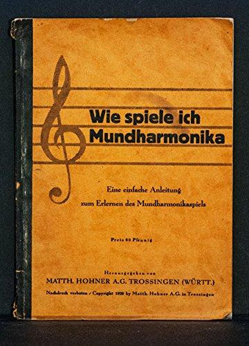 Wie spiele ich Mundharmonika; Eine einfache Anleitung zum Erlernen des Mundharmonikaspiels mit reichhaltigem Notenanhang
