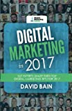 Digital Marketing in 2017: 107 Experts Share Their Top Digital Marketing Tips for 2017