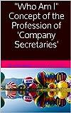 Who Am I Concept of the Profession of 'Company Secretaries' (English Edition)