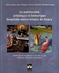 Le patrimoine artistique et historique hospitalo-universitaire de Nancy : Etablissements hospitaliers et Facultés de soin (médecine, pharmacie, odontologie)
