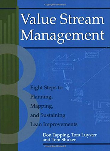 Value Stream Management: Eight Steps to Planning, Mapping, and Sustaining Lean Improvements (Create a Complete System for Lean Transformation!) - Engineering Lean