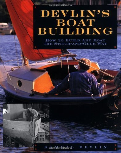 Devlin's Boatbuilding: How to Build Any Boat the Stitch-and-Glue Way by Samual Devlin (1995-10-25) - 10 Glue