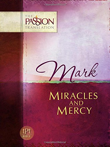 Mark - Miracles and Mercy (The Passion Translation)