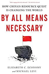 By All Means Necessary: How China's Resource Quest is Changing the World