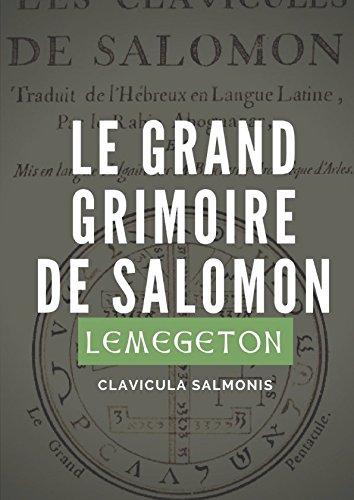 Le Grand Grimoire de Salomon (Lemegeton, Clavicula Salmonis): Véritables clavicules de Salomon traduites de l'hébreux et adaptées par le Rabbin ... (Lemegeton, Clavicula Salomonis Rex, Band 1)