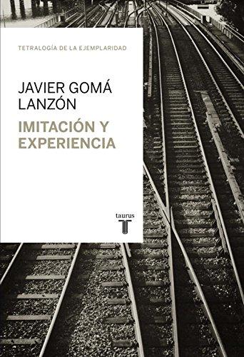 Imitación y experiencia (Tetralogía de la Ejemplaridad) (Taurus Minos) por Javier Gomá Lanzón
