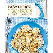 Easy Pierogi Cookbook: Enjoy Delicious Pierogi Recipes (English Edition)