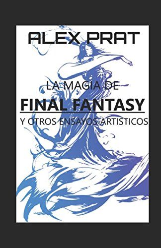 LA MAGIA DE FINAL FANTASY Y OTROS ENSAYOS ARTÍSTICOS VOL.1 por ALEX PRAT