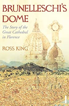 Brunelleschi's Dome: The Story of the Great Cathedral in Florence (English Edition) di [King, Ross]
